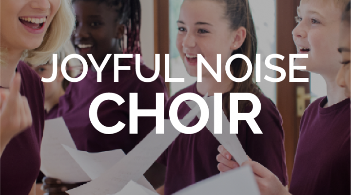 Joyful Noise Choir (Grades 7-12)